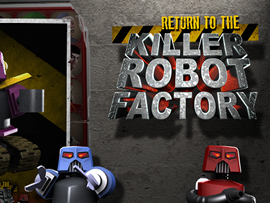 Return to the Killer Robot Factory